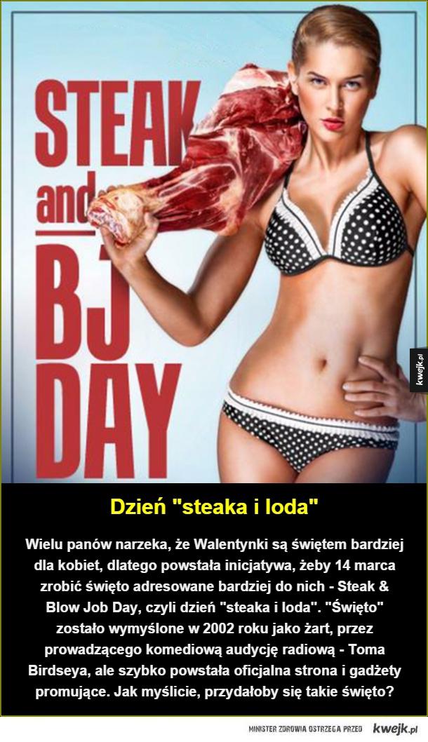 """Dzień """"steaka i loda"""". Wielu panów narzeka, że Walentynki są świętem bardziej dla kobiet, dlatego powstała  inicjatywa, żeby 14 marca zrobić święto adresowane bardziej do nich - Steak & Blow Job Day, czyli dzień """"steaka i loda"""". """"Święto"""" zostało wymyślone"""