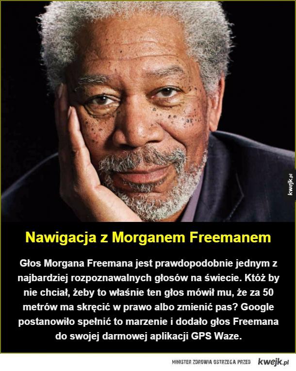 Wreszcie ktoś to zrealizował! - Nawigacja z Morganem Freemanem. Głos Morgana Freemana jest prawdopodobnie jednym z najbardziej rozpoznawalnych głosów na świecie. Któż by  nie chciał, żeby to właśnie ten głos mówił mu, że za 50 metrów ma skręcić w prawo albo zmienić pas? Google postanowił