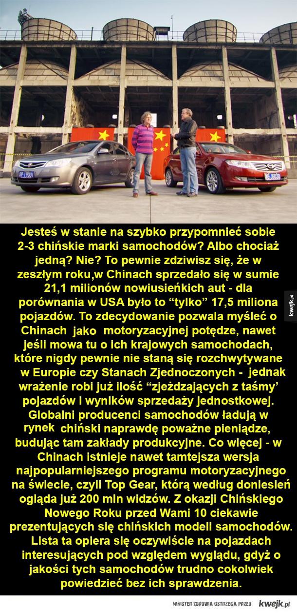 Chińskie samochody, o których nie słyszałeś - Jesteś w stanie na szybko przypomnieć sobie 2-3 chińskie marki samochodów? Albo chociaż jedną? Nie? To pewnie zdziwisz się, że w zeszłym roku,w Chinach sprzedało się w sumie 21,1 milionów nowiusieńkich aut - dla porównania w USA było to