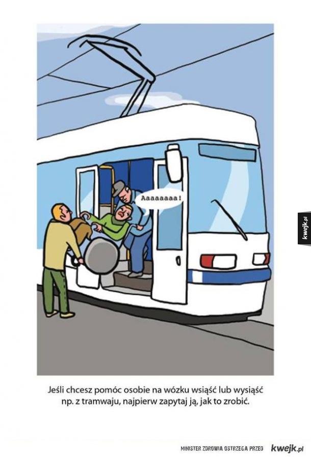 Poradnik savoir-vivre jak zachować się wobec osób niepełnosprawnych - jeśli chcesz pomóc osobie na wózku wsiąść lub wysiąść np. z tramwaju, najpierw zapytaj ją, jak to zrobić.