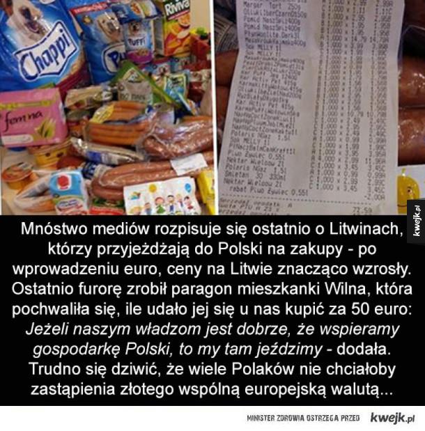 W Polsce taniej - Mnóstwo mediów rozpisuje się ostatnio o Litwinach, którzy przyjeżdżają do Polski na zakupy - po wprowadzeniu euro, ceny na Litwie znacząco wzrosły. Ostatnio furorę zrobił paragon mieszkanki Wilna, która pochwaliła się, ile udało jej się u nas kupić za 50 e