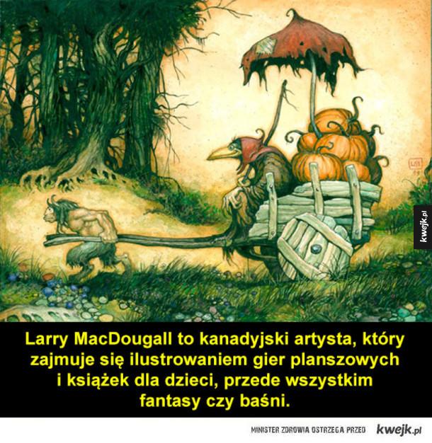 Fantastyczne ilustracje Larry'ego MacDougalla