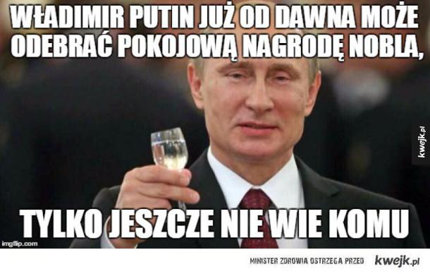 Władimir Putin już od dawna może odebrać nobla...