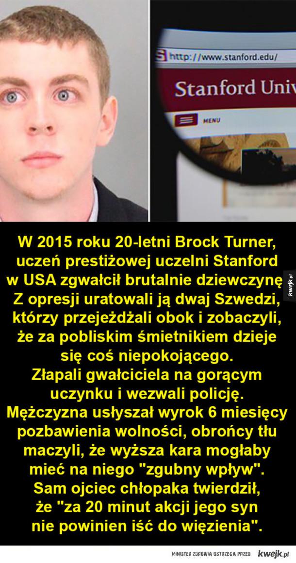 """""""Nie znasz mnie, ale we mnie byłeś"""" - ten list ofiary do gwałciciela wstrząsnął światem! - W 2015 roku 20-letni Brock Turner, uczeń prestiżowej uczelni Stanford  w USA zgwałcił brutalnie dziewczynę.  Z opresji uratowali ją dwaj Szwedzi, którzy przejeżdżali obok i zobaczyli,  że za pobliskim śmietnikiem dzieje  się coś niepokojącego.  Złapali gwa"""