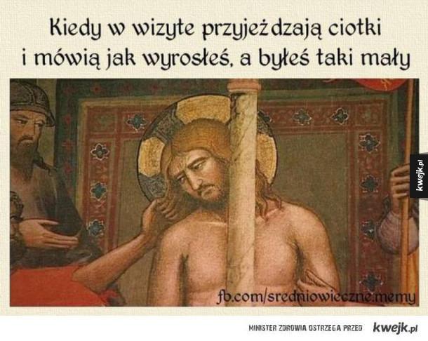 Średniowieczne memy - Kiedy w wizytę przyjeżdżają ciotki i mówią jak wyrosłeś, a byłeś taki mały