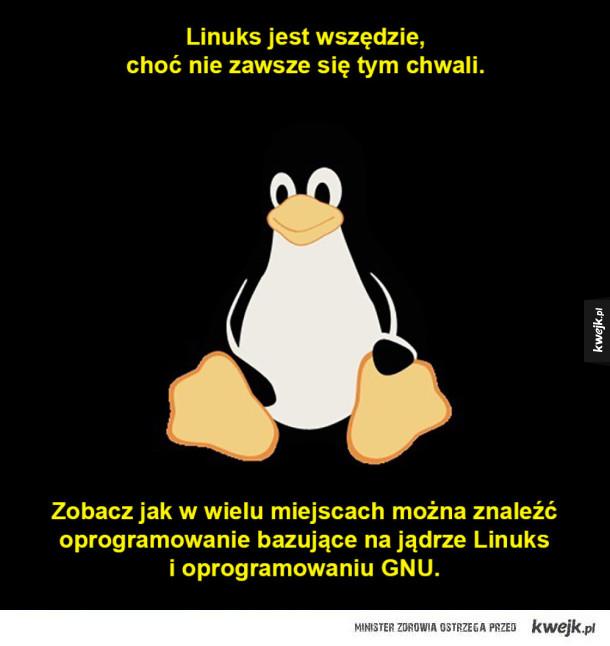 Linuks jest wszędzie - Linuks jest wszędzie, choć nie zawsze się tym chwali. Zobacz jak w wielu miejscach można znaleźć oprogramowanie bazujące na jądrze Linuks i oprogramowaniu GNU.