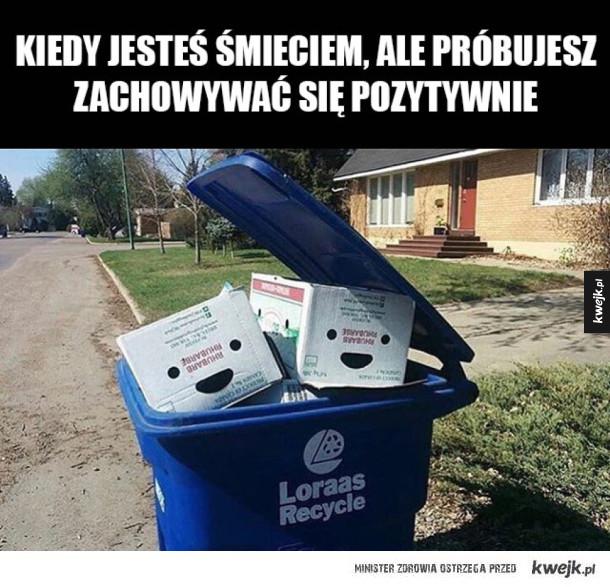 Kiedy jesteś śmieciem