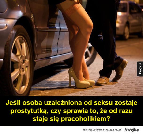 Jeśli osoba uzależniona od seksu zostaje prostytutką, czy sprawia to, że od razu  staje się pracoholikiem?