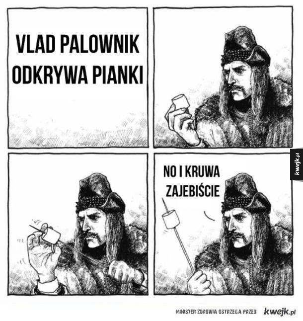Vlad palownik odkyrwa pianki