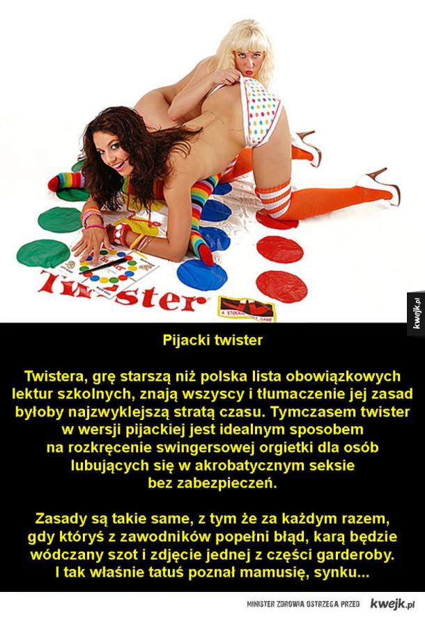 Pijacki twister  Twistera, grę starszą niż polska lista obowiązkowych lektur szkolnych, znają wszyscy i tłumaczenie jej zasad byłoby najzwyklejszą stratą czasu. Tymczasem twister  w wersji pijackiej jest idealnym sposobem  na rozkręcenie swingersowej orgie