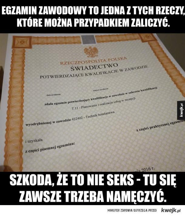 Szkoda, że egzamin zawodowy to nie...