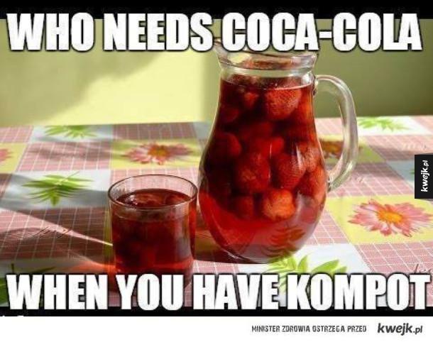 Najlepiej na świecie - Who needs coca cola when you have compot kto potrzebuje coca coli jeśli jest kompot