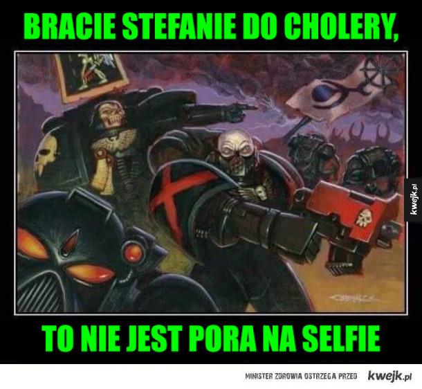 Brat stefan - Bracie stefanie, to nie pora na selfie. Space marines warhammer 40k