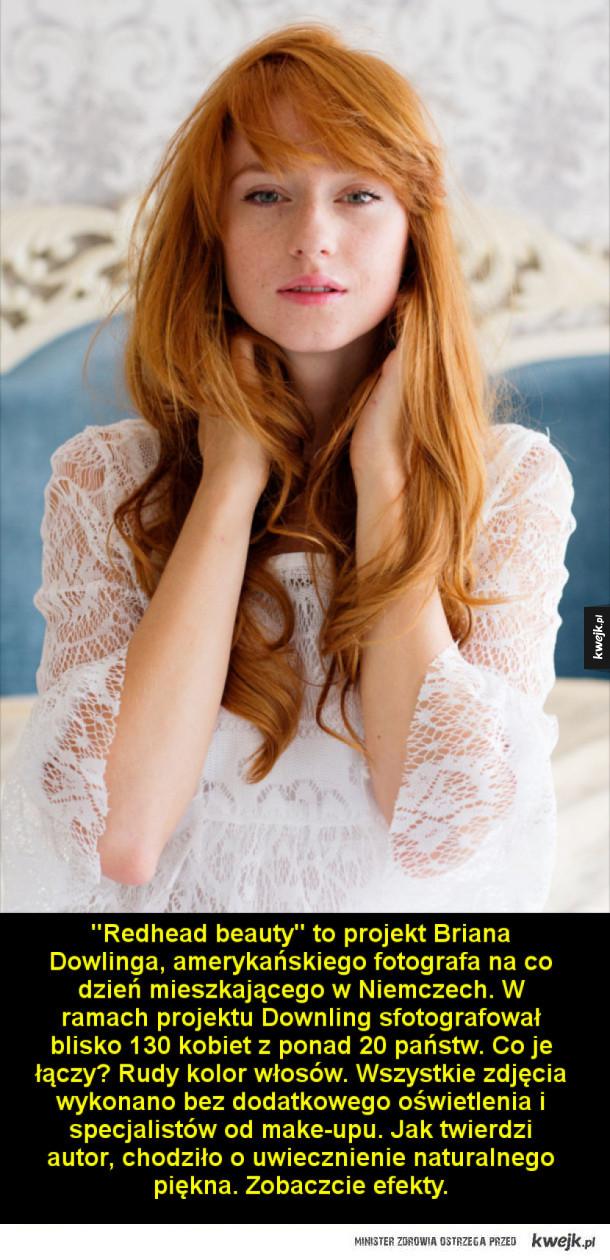 Redhead beauty to projekt Briana Dowlinga, amerykańskiego fotografa na co dzień mieszkającego w Niemczech.  W ramach projektu Downling sfotografował blisko 130 kobiet z ponad 20 państw. Co je łączy? Rudy kolor włosów. Wszystkie zdjęcia wykonano bez dodatko