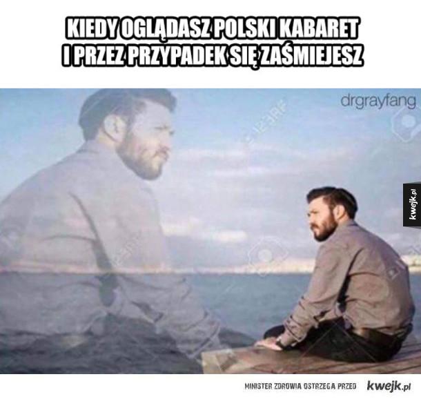 Kiedy oglądasz polski kabaret