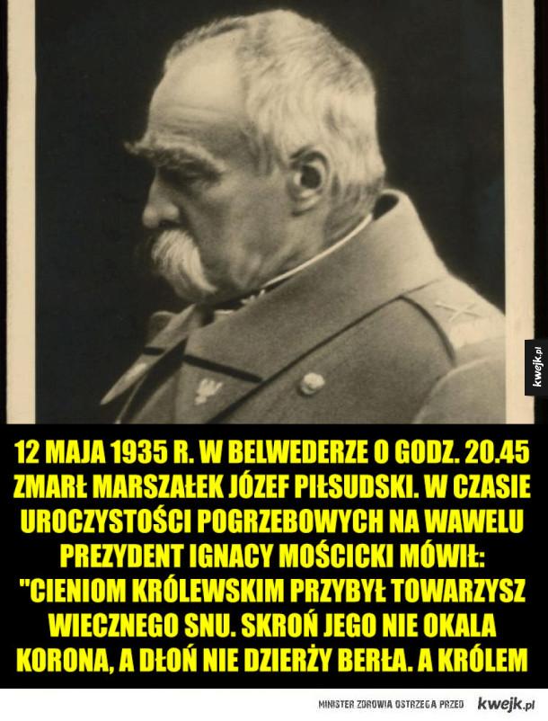 12 Maja 1935 r. Zmarł Józef Piłsudski