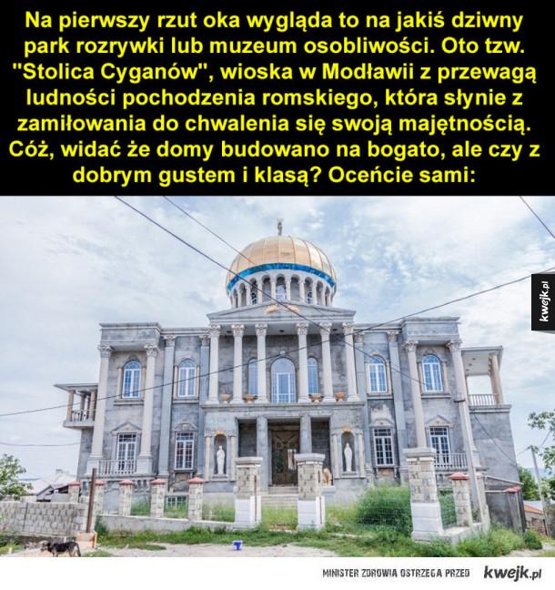 Wioska cygańskich bogaczy - Cygańska wioska w Mołdawii  Na pierwszy rzut oka wygląda to na jakiś dziwny park rozrywki lub muzeum osobliwości. Oto tzw.
