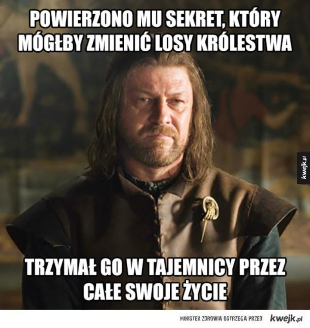 Bądź jak Ned, nie zdradzaj powierzonych ci tajemnic