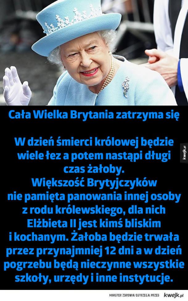 Co się stanie, gdy umrze królowa Elżbieta II - Cała Wielka Brytania zatrzyma się  W dzień śmierci królowej będzie  wiele łez a potem nastąpi długi  czas żałoby.  Większość Brytyjczyków  nie pamięta panowania innej osoby  z rodu królewskiego, dla nich  Elżbieta II jest kimś bliskim  i kochanym. Żałoba b