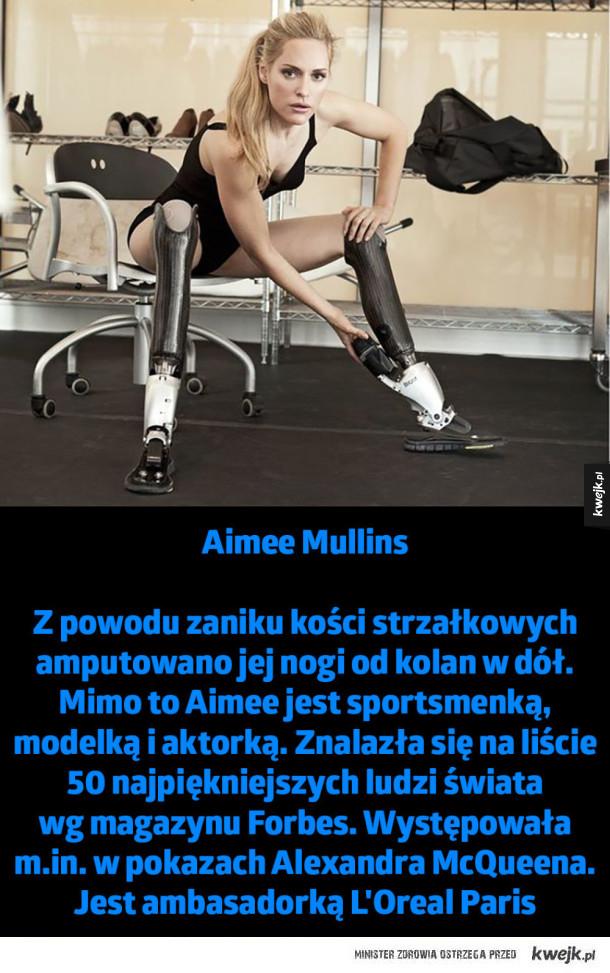Specyficzne modelki, które wyróżniają się na tle reszty - Aimee Mullins  Z powodu zaniku kości strzałkowych amputowano jej nogi od kolan w dół. Mimo to Aimee jest sportsmenką, modelką i aktorką. Znalazła się na liście 50 najpiękniejszych ludzi świata  wg magazynu Forbes. Występowała  m.in. w pokazach Alexandra Mc