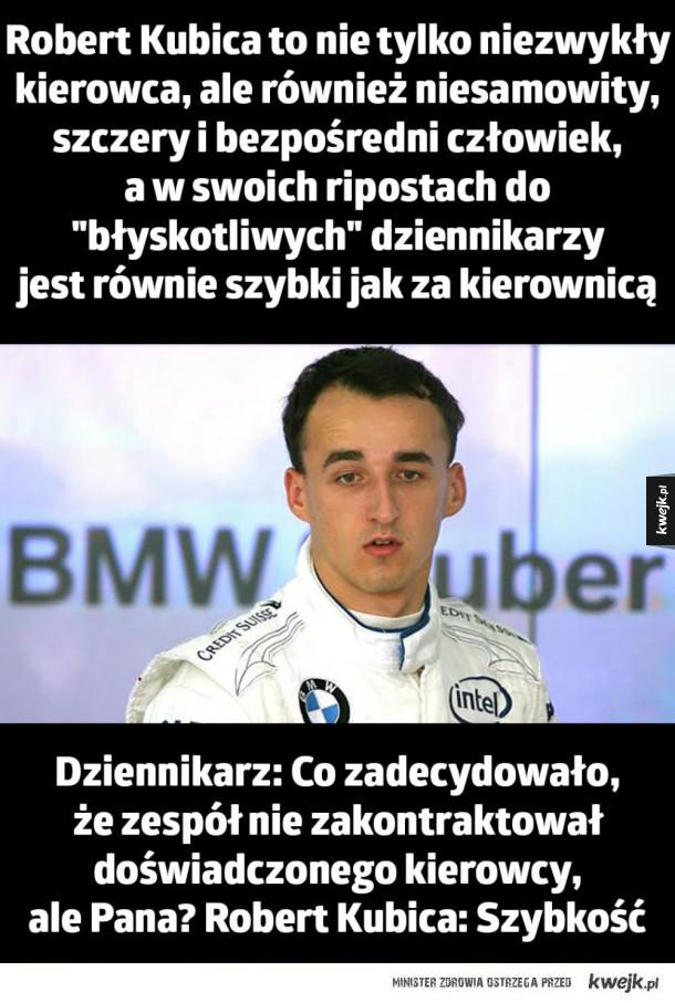 Robert Kubica to nie tylko niezwykły kierowca! - Robert Kubica to nie tylko niezwykły kierowca, ale również niesamowity, szczery i bezpośredni człowiek, a w swoich ripostach do