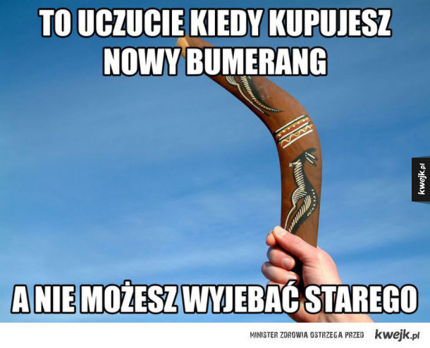 Kiedy kupujesz nowy bumerang
