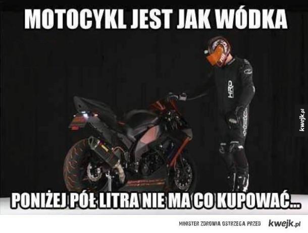 Motocykl jest jak wódka