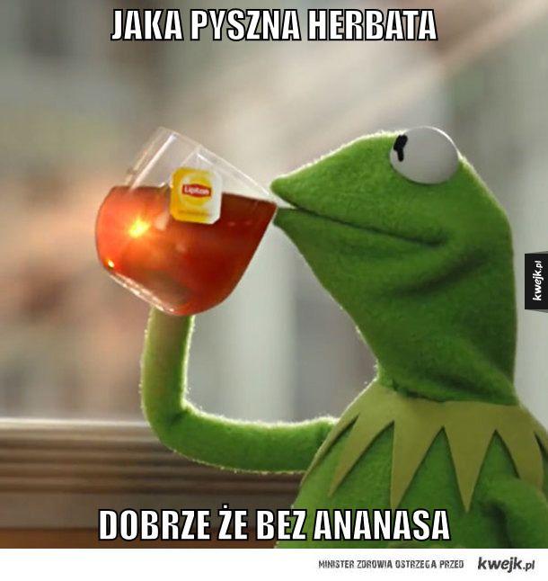 dobrze, że do herbaty nie dodają ananasa