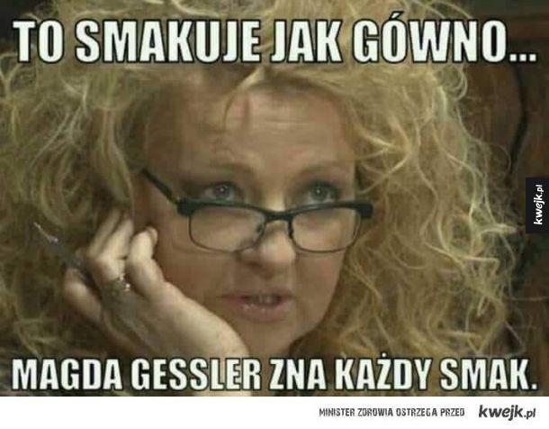 Gesslerowa zna każdy smak
