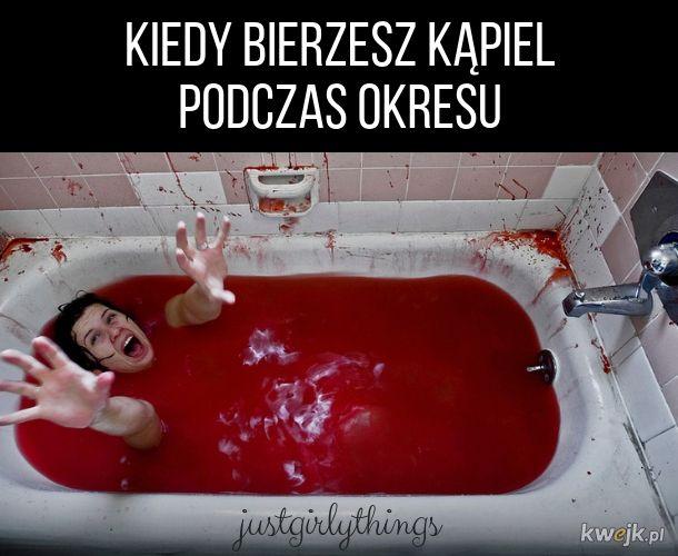 Kiedy bierzesz kąpiel...