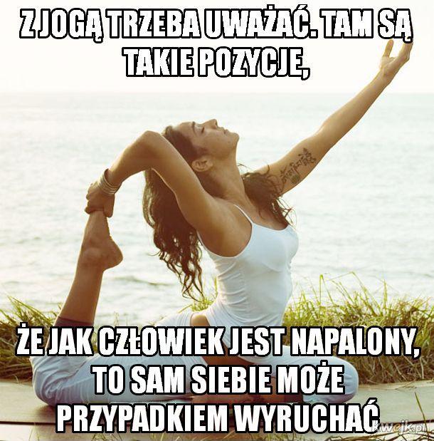Z jogą nie ma żartów...