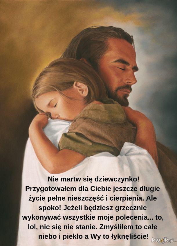 Gdy przeżywał ciężkie chwile, lubię myśleć, że Jezus ma ze mnie bekę
