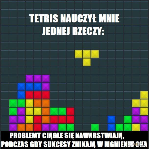 W Tetrisie jak w życiu