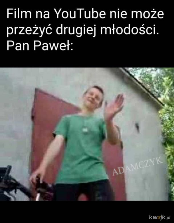 No i Pan Paweł no kuurwa...
