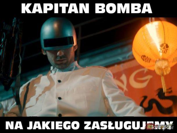 Kapitan Bomba na jakiego zasługujemy