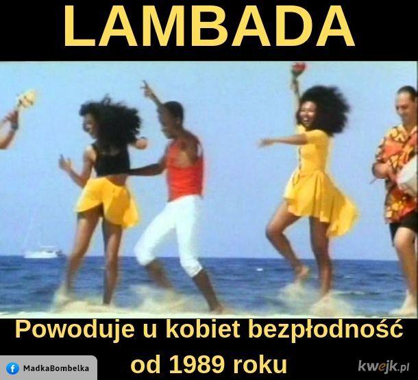 Tańcz, głupia lambadziaro, tańcz!