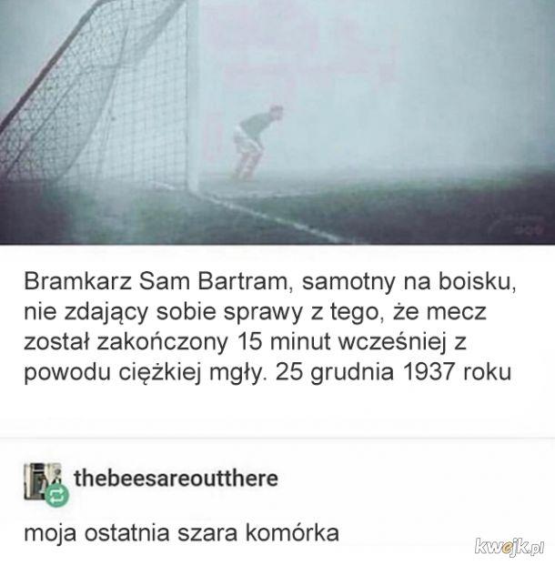 Jak bramkarz we mgle
