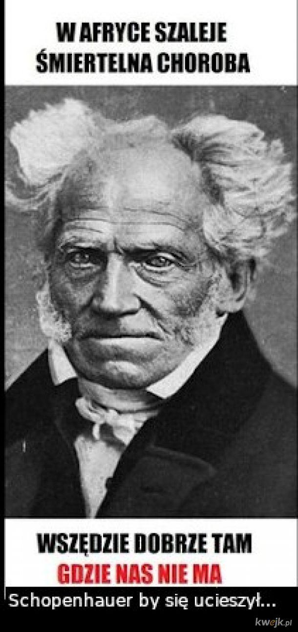 Schopenhauer by się ucieszył dzisiejszą sytuacją na świecie..