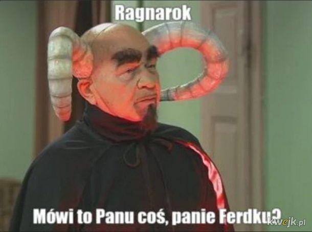 Ragnarok, panie Ferdku