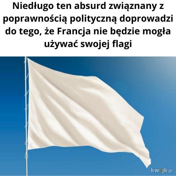 No i po co im taka biała flaga. Dodaliby jeszcze jakieś pasli np. niebieski i czerwony i by już nie było tak rasistowsko