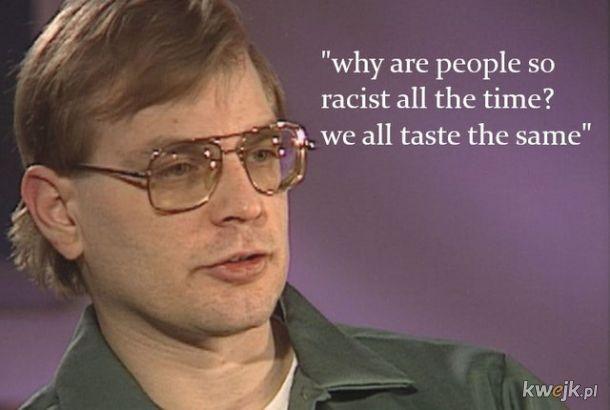 Jeffrey Dahmer zawsze był moją inspiracją w życiu codziennym