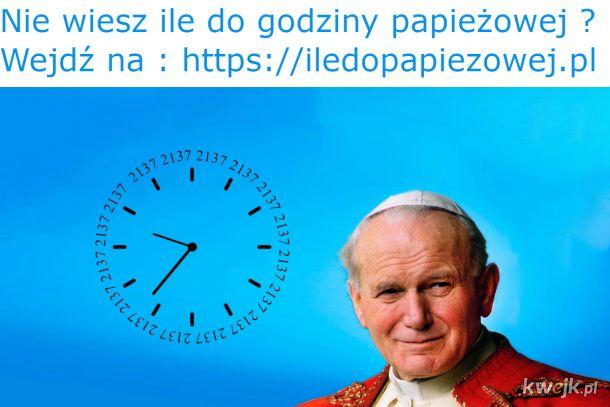 Ile do papieżowej godziny ?