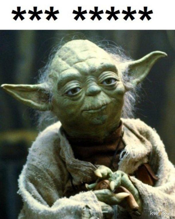 Gwiazd ośmiu ruch Yoda popiera ;)