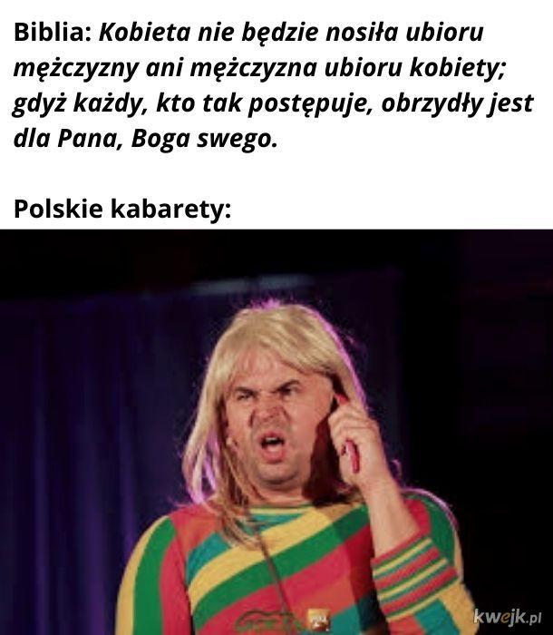 Zgadza się. Biblia zakazuje polskich kabaretów.
