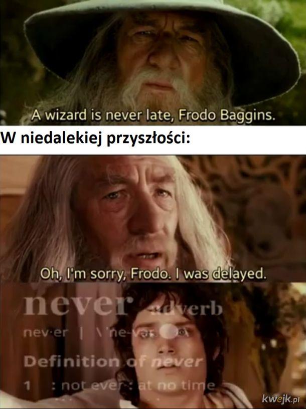 Ohh, przepraszam, spóźniłem się Frodo.
