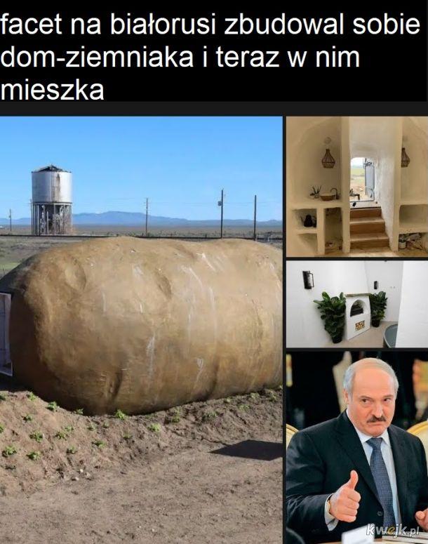 Ktoooo na białorusi z ziemaniaka ma dom!