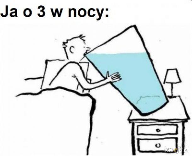 Szklanko wody, wlej mi się do mordy