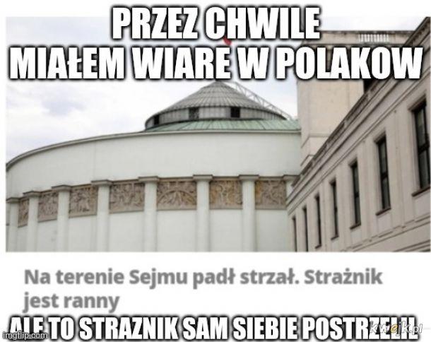 Kiedy Polacy sa tak obojetnik ze straznik strzela sam do siebie