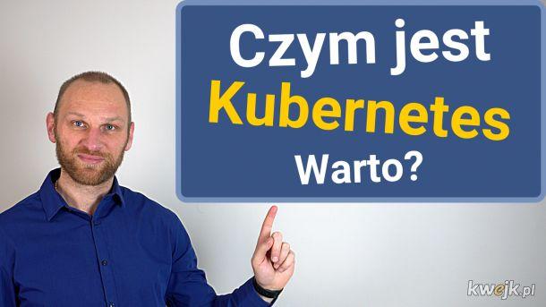 Czym jest Kubernetes? Warto go używać? link do filmiku https://youtu.be/vQL42ecdZDg
