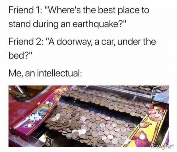 Najlepsze miejsce w trakcie trzęsienia ziemi.